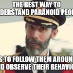 I aways feel that...somebody's watching meeeee | THE BEST WAY TO UNDERSTAND PARANOID PEOPLE IS TO FOLLOW THEM AROUND AND OBSERVE THEIR BEHAVIOR. | image tagged in captain obvious,paranoid parrot,funny,funny memes | made w/ Imgflip meme maker