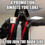 Vader, Playing Favoritism Isn't Very Good Business Educate. Even If It's Your Son. | A PROMOTION AWAITS YOU, LUKE IF YOU JOIN THE DARK SIDE | image tagged in darth vader office space | made w/ Imgflip meme maker