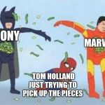Pathetic Spidey Meme | SONY MARVEL TOM HOLLAND JUST TRYING TO PICK UP THE PIECES | image tagged in memes,pathetic spidey | made w/ Imgflip meme maker
