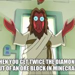 Zoidberg Jesus Meme | WHEN YOU GET TWICE THE DIAMONDS OUT OF AN ORE BLOCK IN MINECRAFT | image tagged in memes,zoidberg jesus | made w/ Imgflip meme maker