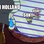 We will miss him ) = | SONY DISNEY TOM HOLLAND | image tagged in squidward window | made w/ Imgflip meme maker