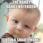 Childhood... altered? | THE HANDY DANDY NOTEBOOK IS NOW A SMARTPHONE? | image tagged in memes,skeptical baby,blue's clues,blue's clues and you,nick jr,reboot | made w/ Imgflip meme maker