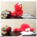 elmo cocaine | ANYTHING ELSE MINT OREO COOKIES | image tagged in elmo cocaine | made w/ Imgflip meme maker