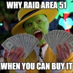 Money Money Meme | WHY RAID AREA 51 WHEN YOU CAN BUY IT | image tagged in memes,money money | made w/ Imgflip meme maker