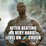 Predator Meme | AFTER BEATING A VERY HARD LEVEL ON ? CRUSH | image tagged in memes,predator | made w/ Imgflip meme maker