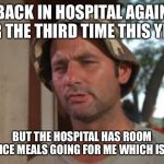 So I Got That Goin For Me Which Is Nice Meme | BACK IN HOSPITAL AGAIN FOR THE THIRD TIME THIS YEAR BUT THE HOSPITAL HAS ROOM SERVICE MEALS GOING FOR ME WHICH IS NICE | image tagged in memes,so i got that goin for me which is nice,hospital,food | made w/ Imgflip meme maker