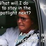The person formerly known as Bruce Jenner. | What will I do    to stay in the And can we syndicate it? spotlight next? | image tagged in bruce jenner,brucaitlyn jenner,call me,caitlyn jenner,for now please,douglie | made w/ Imgflip meme maker