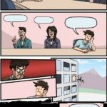 Board Room Meeting → Boss out the Window | image tagged in board room meeting boss out window | made w/ Imgflip meme maker
