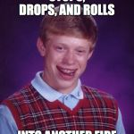 Bad Luck Brian Meme | STOPS, DROPS, AND ROLLS INTO ANOTHER FIRE | image tagged in memes,bad luck brian | made w/ Imgflip meme maker