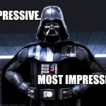 Darth Vader | IMPRESSIVE. MOST IMPRESSIVE. | image tagged in darth vader | made w/ Imgflip meme maker
