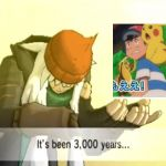 3000 years ash wins alola league meme | image tagged in it's been 3000 years,funny memes,pokemon,sun,moon,pikachu | made w/ Imgflip meme maker