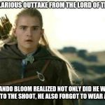In the spirit of The Far Side part 8 - what am I wearing again? | IN THIS HILARIOUS OUTTAKE FROM THE LORD OF THE RINGS... ORLANDO BLOOM REALIZED NOT ONLY DID HE WEAR SNEAKERS TO THE SHOOT, HE ALSO FORGOT TO | image tagged in legolas elf eyes | made w/ Imgflip meme maker