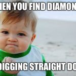 Success Kid Original Meme | WHEN YOU FIND DIAMONDS BY DIGGING STRAIGHT DOWN | image tagged in memes,success kid original | made w/ Imgflip meme maker