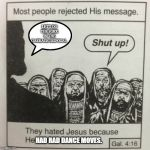 They hated jesus because he told them the truth | LET'S DO THE FORK IN THE GARBAGE DISPOSAL. HAD RAD DANCE MOVES. | image tagged in they hated jesus because he told them the truth,dancing,funny memes,funny dancing,fork,jesus christ | made w/ Imgflip meme maker