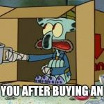 squidward poor | THIS IS YOU AFTER BUYING AN IPHONE | image tagged in squidward poor | made w/ Imgflip meme maker