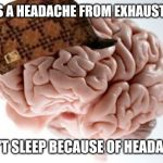 *yawwwn | GETS A HEADACHE FROM EXHAUSTION CAN'T SLEEP BECAUSE OF HEADACHE | image tagged in memes,scumbag brain | made w/ Imgflip meme maker