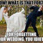Angry Bride Hurts Her Boyfriend | OW! WHAT IS THAT FOR? FOR FORGETTING OUR WEDDING, YOU IDIOT! | image tagged in memes,angry bride | made w/ Imgflip meme maker