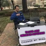 Change My Mind Meme | TACOS ARE MEXICAN HOTDOGS | image tagged in memes,change my mind | made w/ Imgflip meme maker