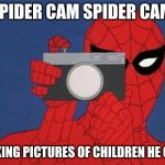 Spiderman Camera Meme | SPIDER CAM SPIDER CAM TAKING PICTURES OF CHILDREN HE CAN | image tagged in memes,spiderman camera,spiderman | made w/ Imgflip meme maker