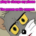 Unsettled Tom Meme | Me: Unplugs another plug to charge my phone The person on life support: | image tagged in memes,unsettled tom | made w/ Imgflip meme maker