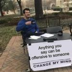 All speech is hate speech | Anything you say can be offensive to someone | image tagged in memes,change my mind | made w/ Imgflip meme maker