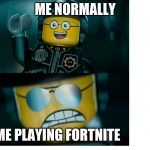 Normal Me Vs Fortnite Me | ME NORMALLY ME PLAYING FORTNITE | image tagged in lego good cop bad cop,fortnite | made w/ Imgflip meme maker