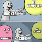 Running Away Balloon Meme | HACKER MY COMPUTER FIREWALL HACKER MY ACCOUNT | image tagged in memes,running away balloon | made w/ Imgflip meme maker