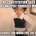 Young Cardi B Meme | THE CONSTITUTION SAYS YOU CAN'T PAY YOURSELF MORE JUST BECAUSE YOU WORK FOR THE SENATE | image tagged in memes,young cardi b | made w/ Imgflip meme maker