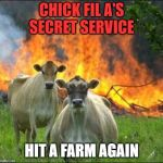 Evil Cows Meme | CHICK FIL A'S SECRET SERVICE HIT A FARM AGAIN | image tagged in memes,evil cows | made w/ Imgflip meme maker