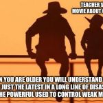 Cowboy wisdom, the sky is not falling | TEACHER SHOWED US A MOVIE ABOUT CLIMATE CHANGE WHEN YOU ARE OLDER YOU WILL UNDERSTAND THAT IT IS JUST THE LATEST IN A LONG LINE OF DISASTER  | image tagged in cowboy father and son,cowboy wisdom,the sky is not falling,climate change scam,when you see the rich sell beach front property a | made w/ Imgflip meme maker