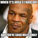 Disappointed Tyson Meme | WHEN IT'S AREA 51 RAID DAY AND YOU'RE 6000 MILES AWAY | image tagged in memes,disappointed tyson | made w/ Imgflip meme maker