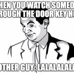 If You Know What I Mean Bean Meme | WHEN YOU WATCH SOMEONE THROUGH THE DOOR KEY HOLE OTHER GUY: LALALALALA | image tagged in memes,if you know what i mean bean | made w/ Imgflip meme maker
