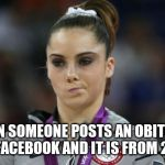 He died again??? | WHEN SOMEONE POSTS AN OBITUARY ON FACEBOOK AND IT IS FROM 2015 | image tagged in mckayla maroney not impressed,obituary,facebook | made w/ Imgflip meme maker