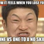 Impossibru Guy Original Meme | HOW IT FEELS WHEN YOU LOSE YOUR ONE VS ONE TO A NO SKIN | image tagged in memes,impossibru guy original | made w/ Imgflip meme maker