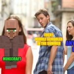 Distracted Boyfriend Meme | MINECRAFT EVERY MIDDLE SCHOOLER IN THE SUMMER ANYTHING ELSE | image tagged in memes,distracted boyfriend | made w/ Imgflip meme maker