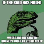 Philosoraptor Meme | IF THE RAID HAS FAILED WHERE ARE THE NARUTO RUNNERS GOING TO STORM NEXT? | image tagged in memes,philosoraptor | made w/ Imgflip meme maker