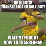 When you're trying to transform and it doesn't works | AUTOBOTS! TRANSFORM AND ROLL-OUT! WAIT!!! I FORGOT HOW TO TRANSFORM! | image tagged in memes,efrain juarez,transformers | made w/ Imgflip meme maker