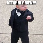 Baby Godfather Meme | I WANT MY ATTORNEY NOW!!! | image tagged in memes,baby godfather | made w/ Imgflip meme maker
