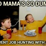 """Hire me or I'll shoot"" could work 
