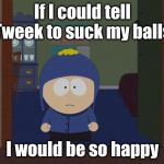 South Park Craig Meme | If I could tell Tweek to suck my balls I would be so happy | image tagged in memes,south park craig | made w/ Imgflip meme maker