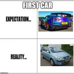 Expectation vs Reality | FIRST CAR | image tagged in expectation vs reality | made w/ Imgflip meme maker