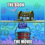 Krusty Krab Vs Chum Bucket Meme | THE BOOK THE MOVIE | image tagged in memes,krusty krab vs chum bucket | made w/ Imgflip meme maker