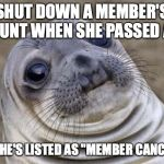 "Awkward Moment Sealion Meme | SHUT DOWN A MEMBER'S ACCOUNT WHEN SHE PASSED AWAY NOW SHE'S LISTED AS ""MEMBER CANCELLED"" 