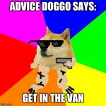 Advice Doge Meme | ADVICE DOGGO SAYS: GET IN THE VAN | image tagged in memes,advice doge | made w/ Imgflip meme maker