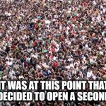 Lidl Queue | IT WAS AT THIS POINT THAT LIDL DECIDED TO OPEN A SECOND TILL | image tagged in crowd of people,funny,funny memes,lidl,queue,funny meme | made w/ Imgflip meme maker