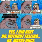 Welcome to the Salty Spitoon | WELCOME TO THE PRO GAMERS CASTLE. HOW TOUGH ARE YOU? HOW TOUGH AM I?! I BEAT SNES RAINBOW ROAD SO? IN 1:07.536 NEARLY WITHOUT FALLING OFF. R | image tagged in welcome to the salty spitoon | made w/ Imgflip meme maker