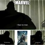 I fear no man | MARVEL: | image tagged in i fear no man | made w/ Imgflip meme maker