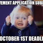 excited kid | ACHIEVEMENT APPLICATION SUBMITTED BY OCTOBER 1ST DEADLINE! | image tagged in excited kid | made w/ Imgflip meme maker