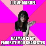 Idiot Nerd Girl Meme | I LOVE MARVEL BATMAN IS MY FAVORITE MCU CHARECTER | image tagged in memes,idiot nerd girl | made w/ Imgflip meme maker