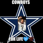 Dallas Cowboys Meme | COWBOYS FOR LIFE?? | image tagged in memes,dallas cowboys | made w/ Imgflip meme maker